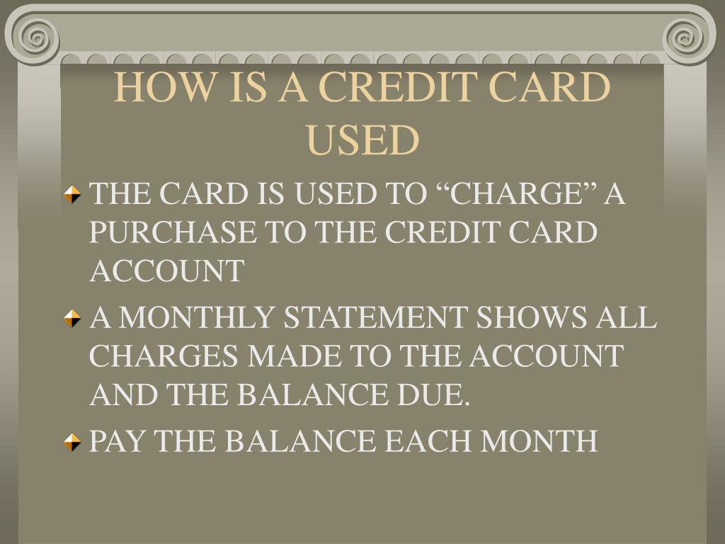 HOW IS A CREDIT CARD USED