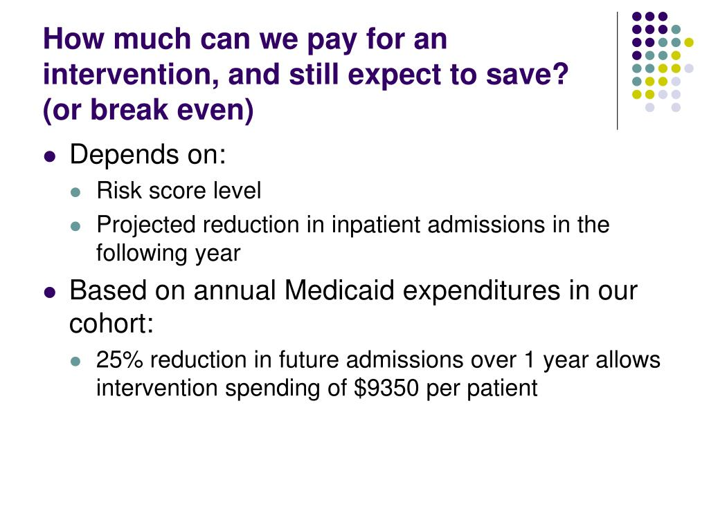 How much can we pay for an intervention, and still expect to save?  (or break even)