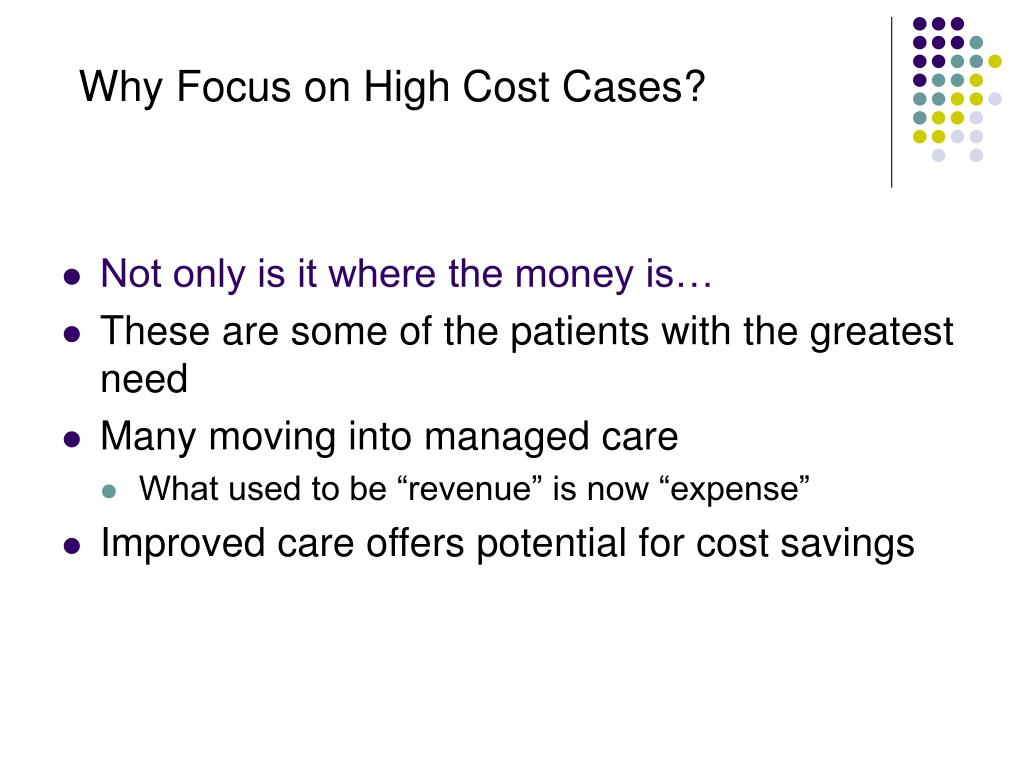 Why Focus on High Cost Cases?