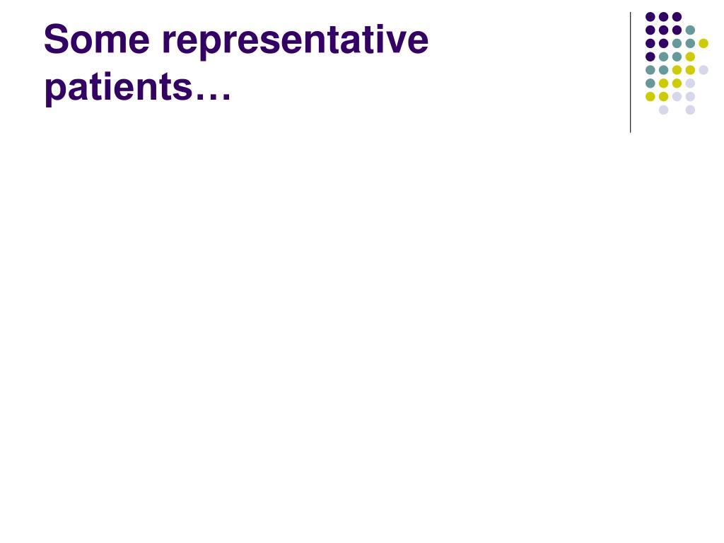 Some representative patients…