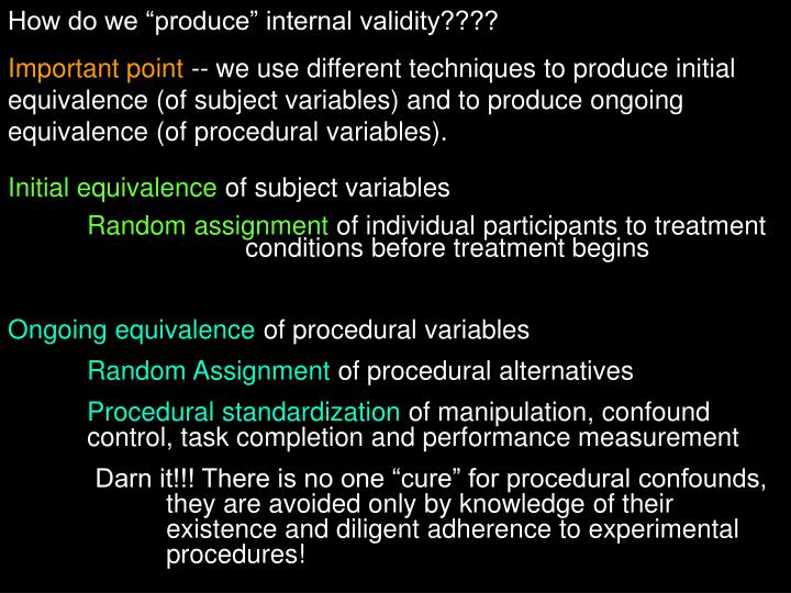 "How do we ""produce"" internal validity????"