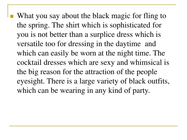 What you say about the black magic for fling to the spring. The shirt which is sophisticated for you...