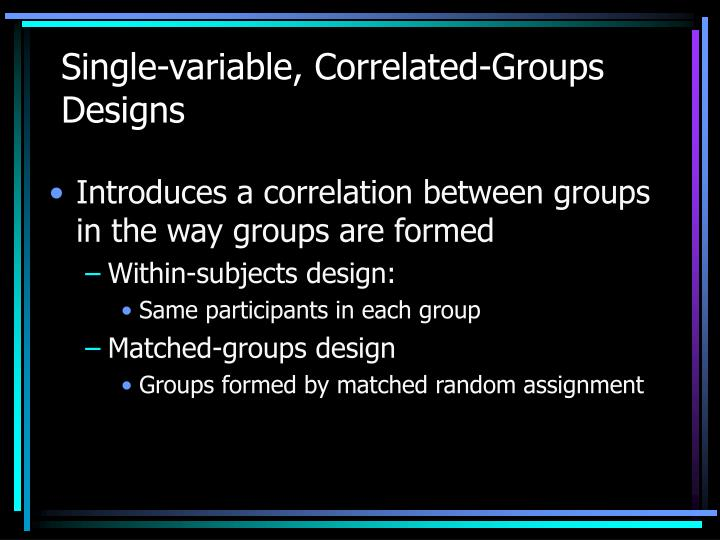 Single variable correlated groups designs