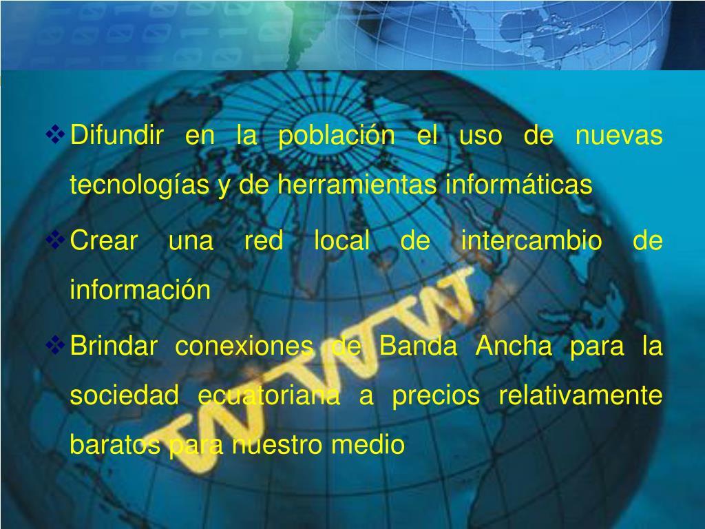 Difundir en la población el uso de nuevas tecnologías y de herramientas informáticas