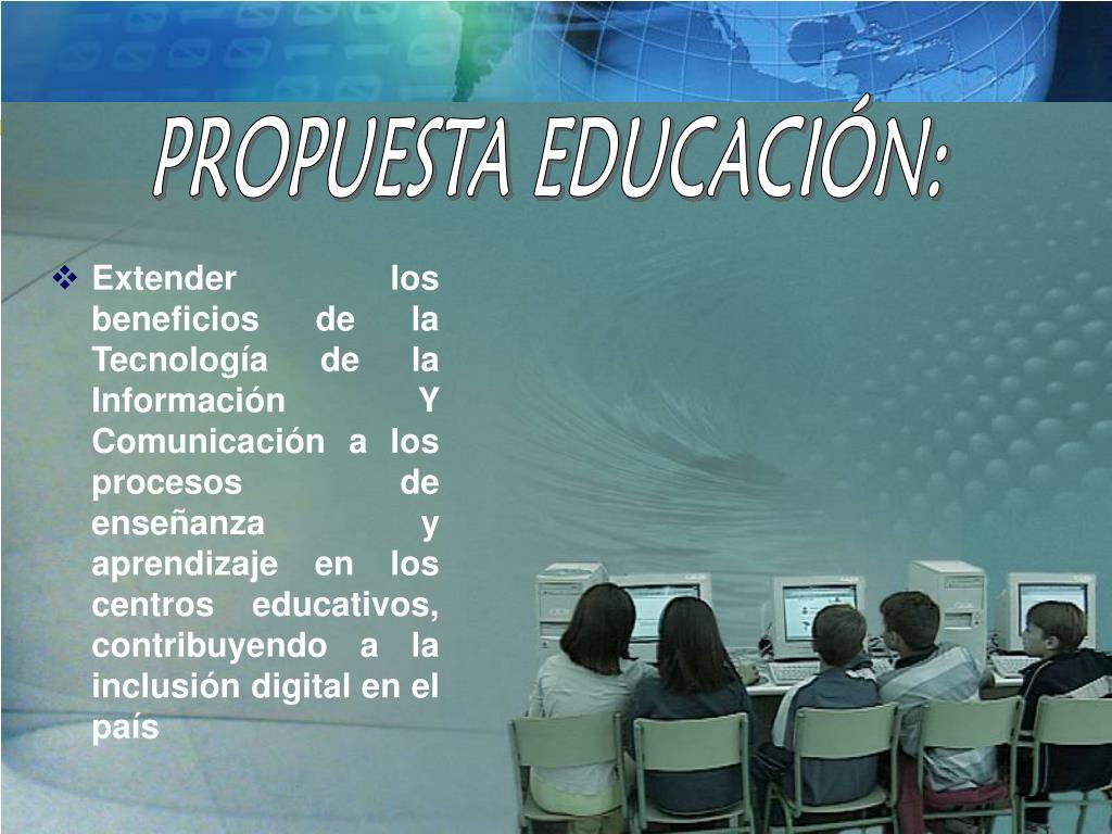 Extender los beneficios de la Tecnología de la Información Y Comunicación a los procesos de enseñanza y aprendizaje en los centros educativos, contribuyendo a la inclusión digital en el país