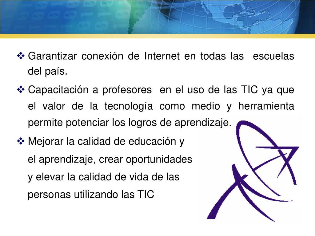 Garantizar conexión de Internet en todas las  escuelas del país.