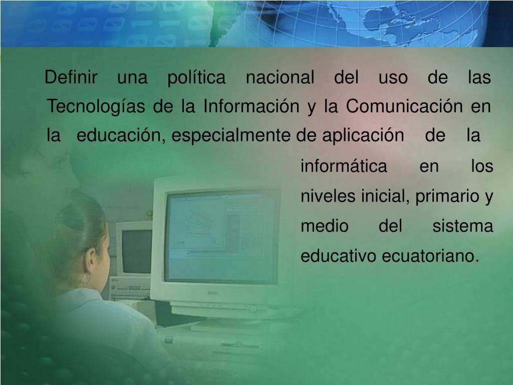 Definir una política nacional del uso de las Tecnologías de la Información y la Comunicación en   la   educación, especialmente de aplicación    de    la
