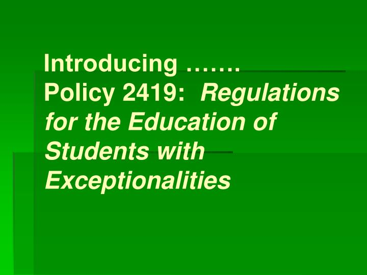 Introducing policy 2419 regulations for the education of students with exceptionalities l.jpg