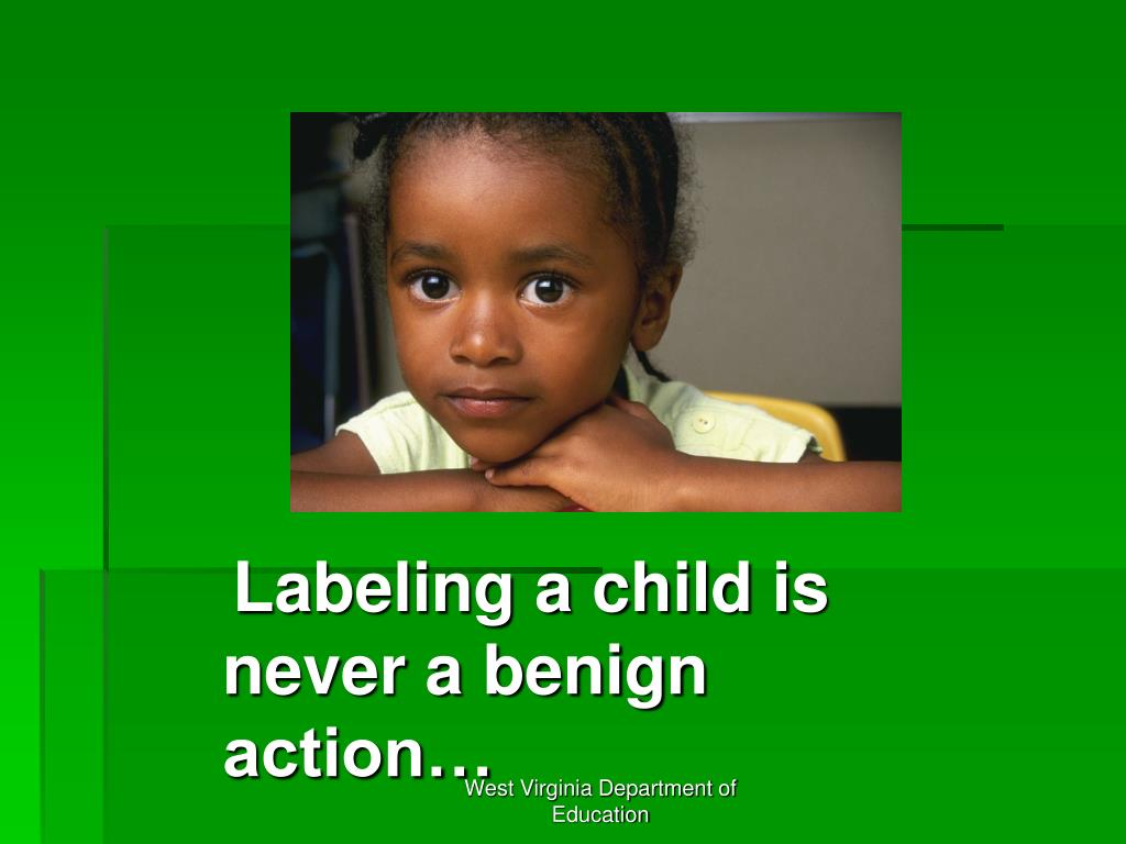 Labeling a child is never a benign action…