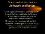 non covalent interactions substrate availability