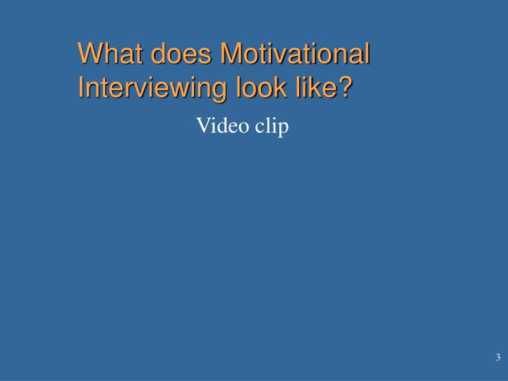 What does Motivational Interviewing look like?