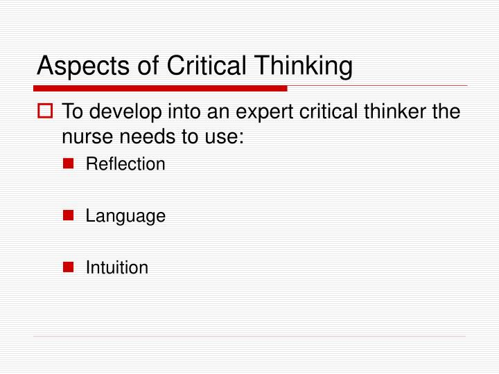 aspects of critical thinking in nursing Disposition dimensions of critical thinking among professional nursing students  and how they may relate with other behavioral aspects many baccalaure.