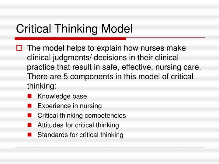 critical thinking model nursing Pearson's red critical thinking model the red model lays out a path for understanding how critical thinking works and for developing each of the essential skills let's take a look at each critical thinking skill.
