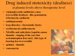 drug induced ototoxicity deafness at plasma levels above therapeutic level