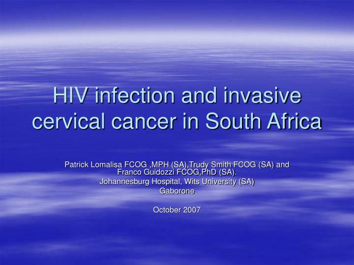 Hiv infection and invasive cervical cancer in south africa