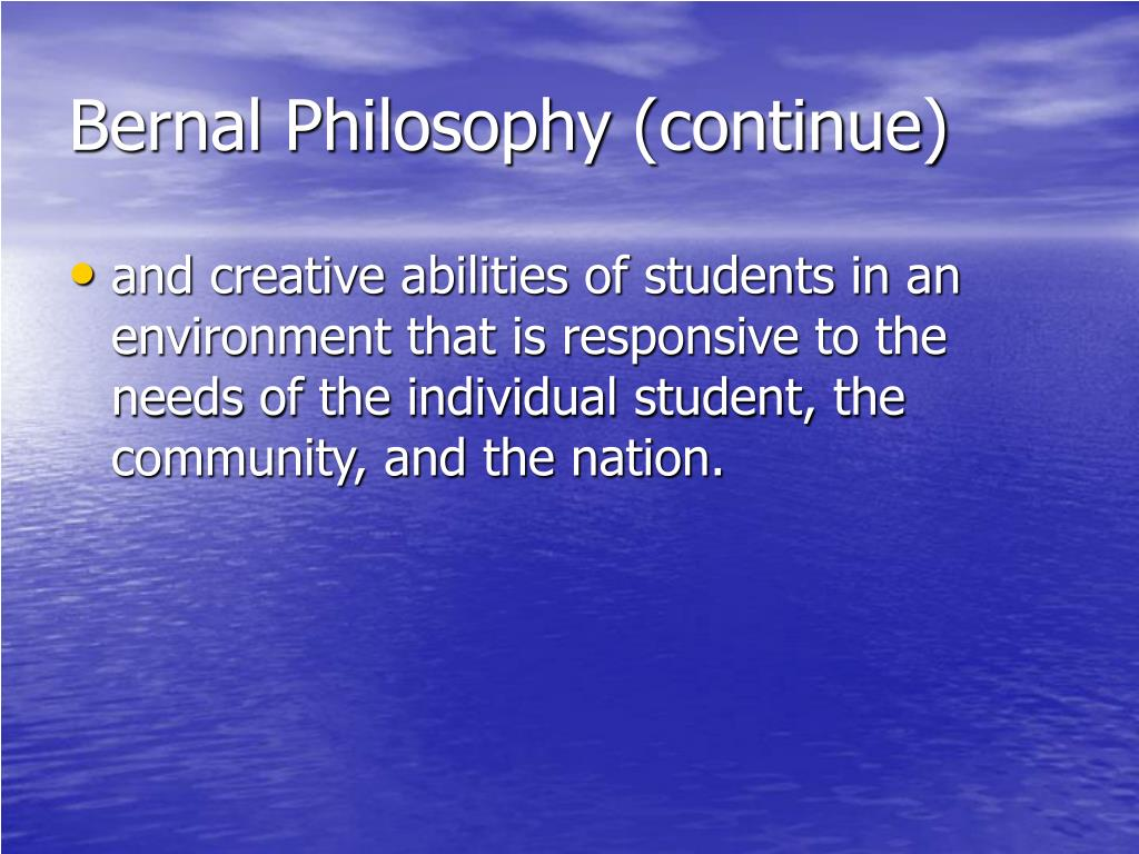 Bernal Philosophy (continue)