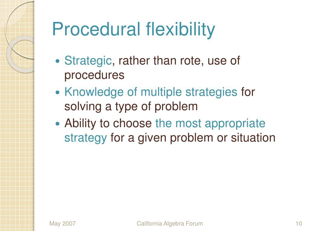 Procedural flexibility