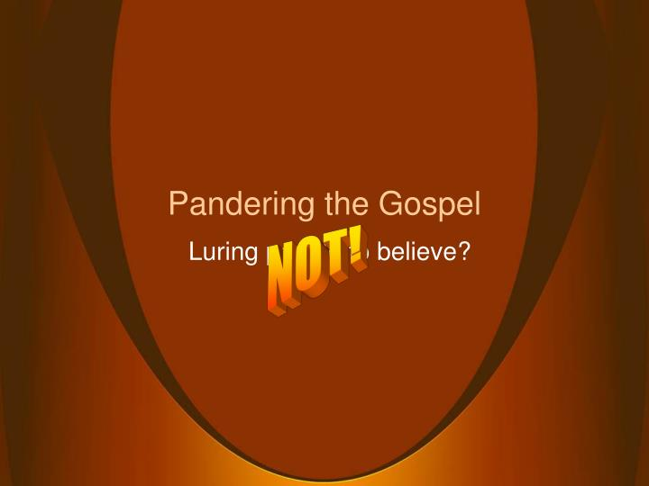 Pandering the Gospel