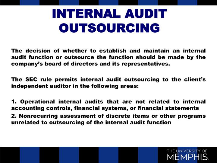 outsourcing of internal audit Prior studies that have investigated outsourcing of non-internal audit activities suggest that the primary reason for organizations to outsource is to gain efficiency.