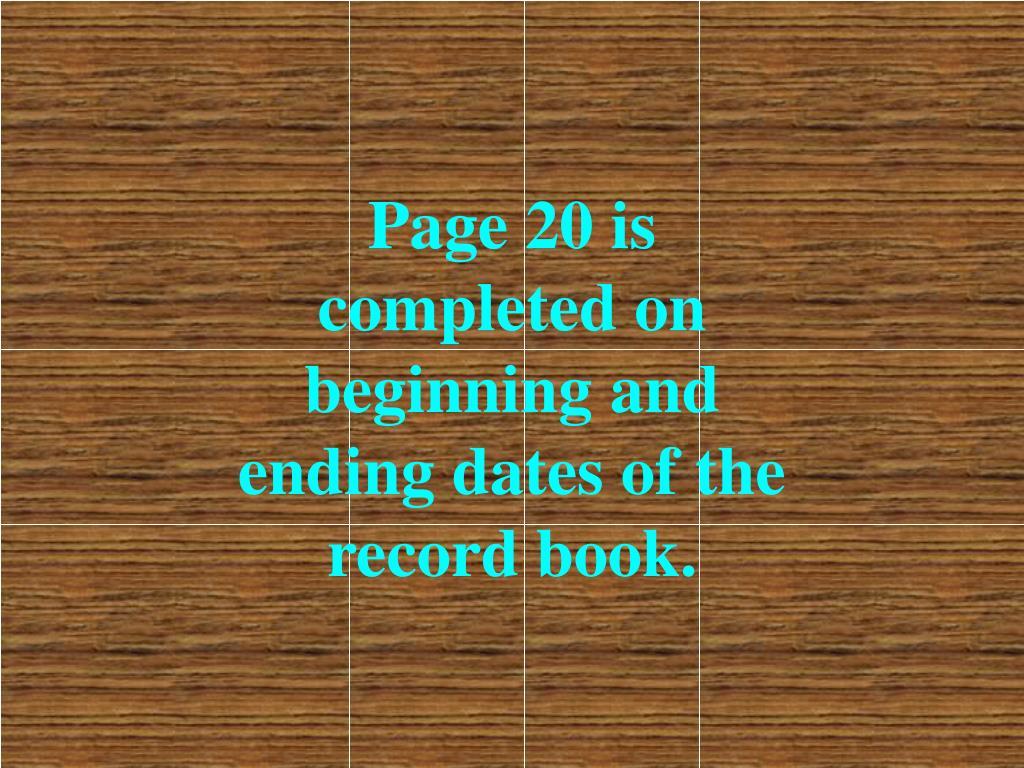 Page 20 is completed on beginning and ending dates of the record book.