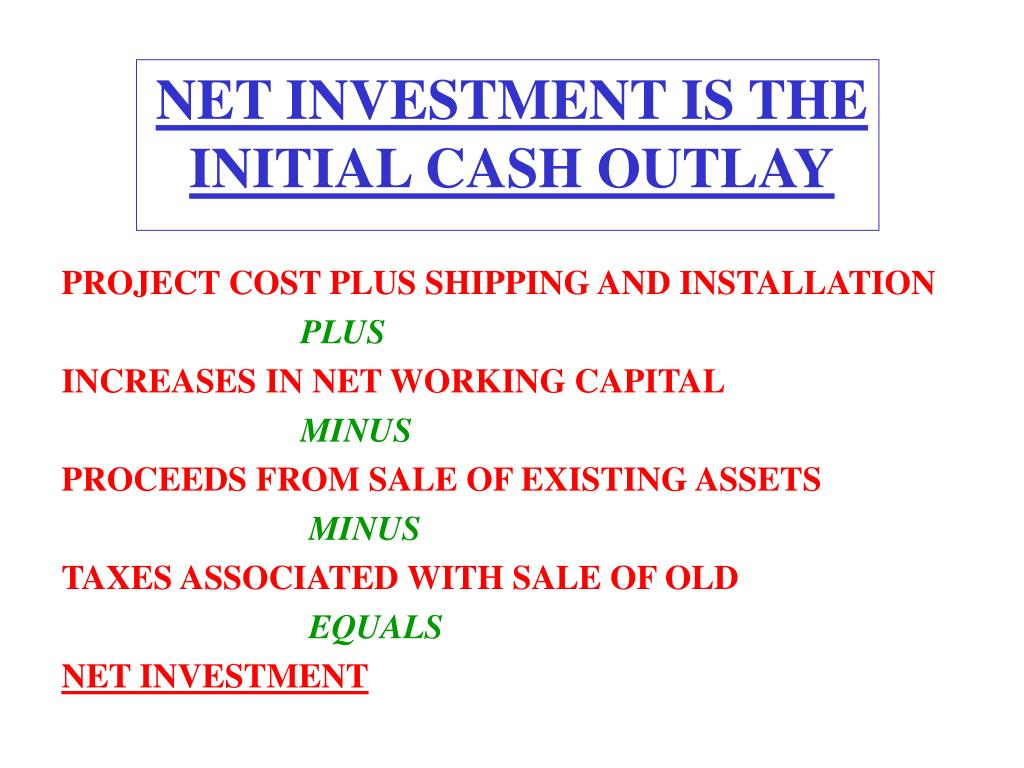 NET INVESTMENT IS THE INITIAL CASH OUTLAY