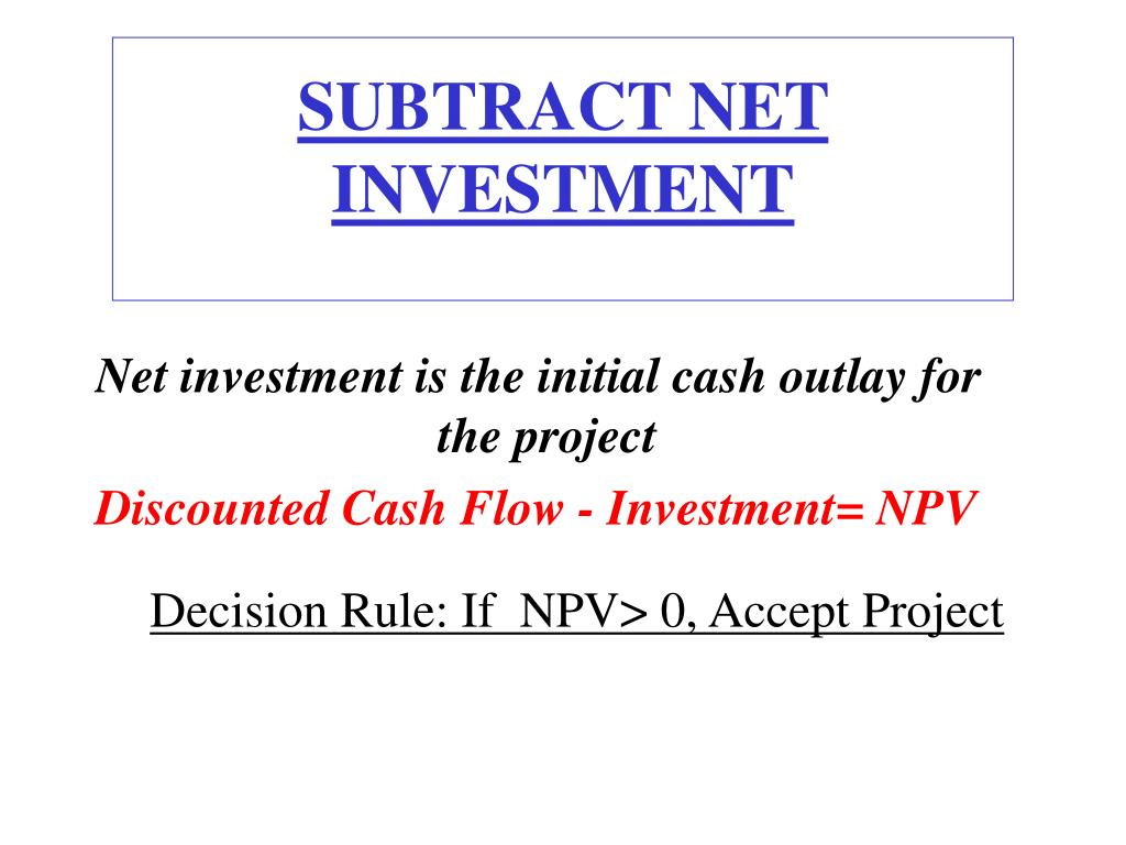 SUBTRACT NET INVESTMENT