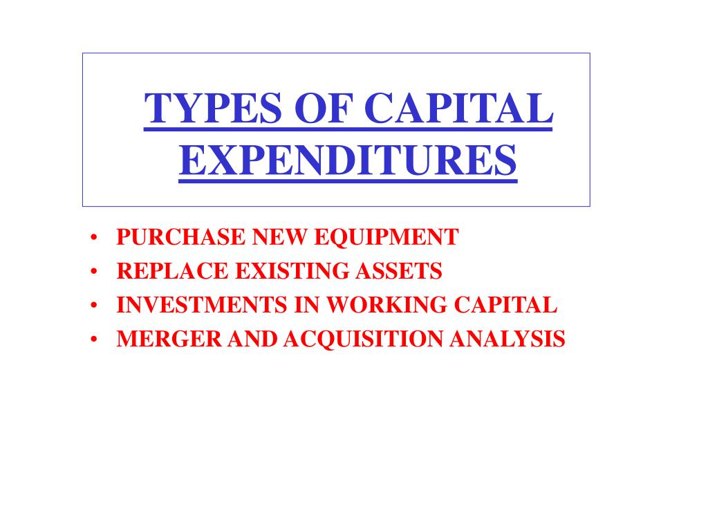 TYPES OF CAPITAL EXPENDITURES