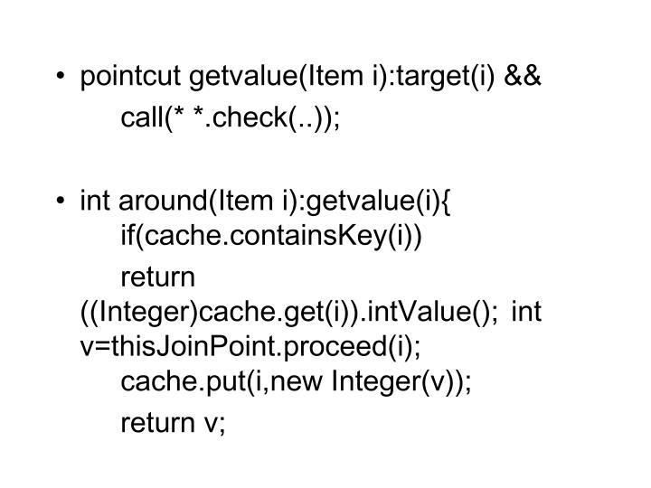 pointcut getvalue(Item i):target(i) &&