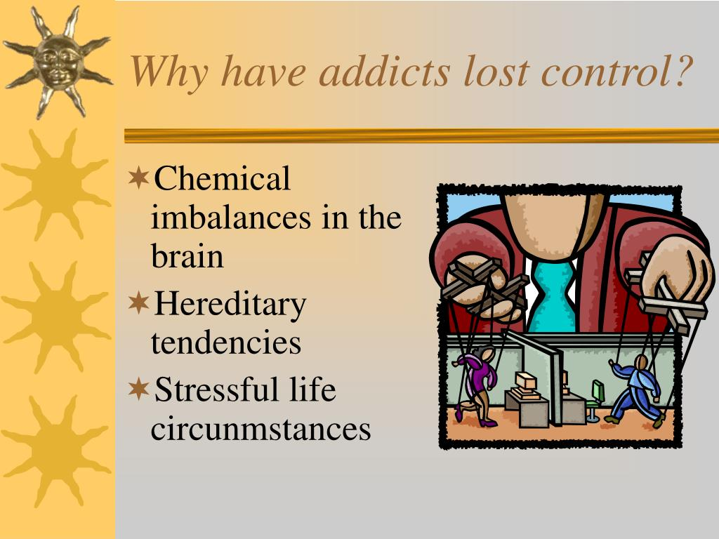 Why have addicts lost control?