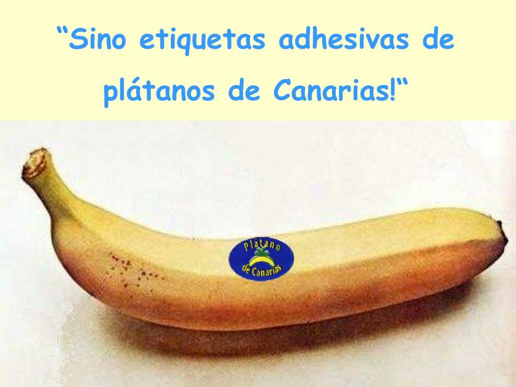 """""""Sino etiquetas adhesivas de  plátanos de Canarias!"""""""