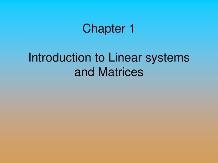 Chapter 1 introduction to linear systems and matrices