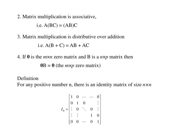2. Matrix multiplication is associative,