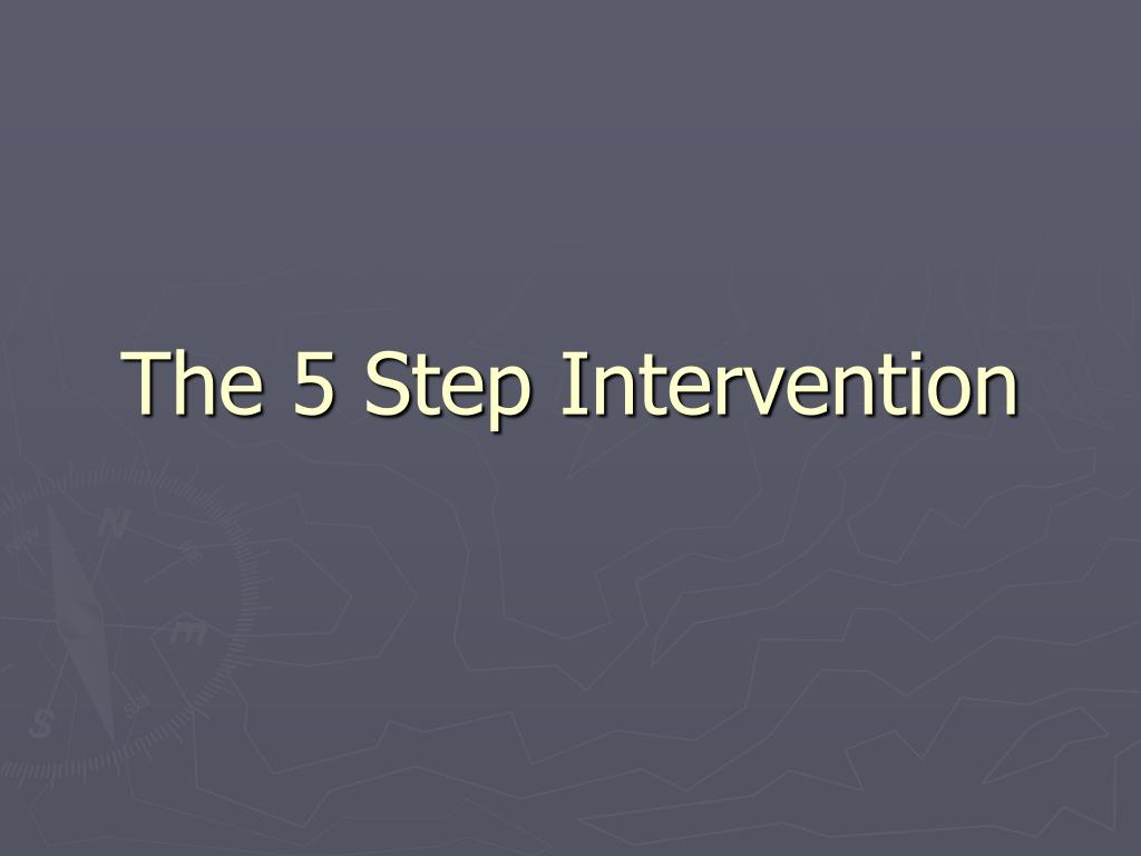 The 5 Step Intervention