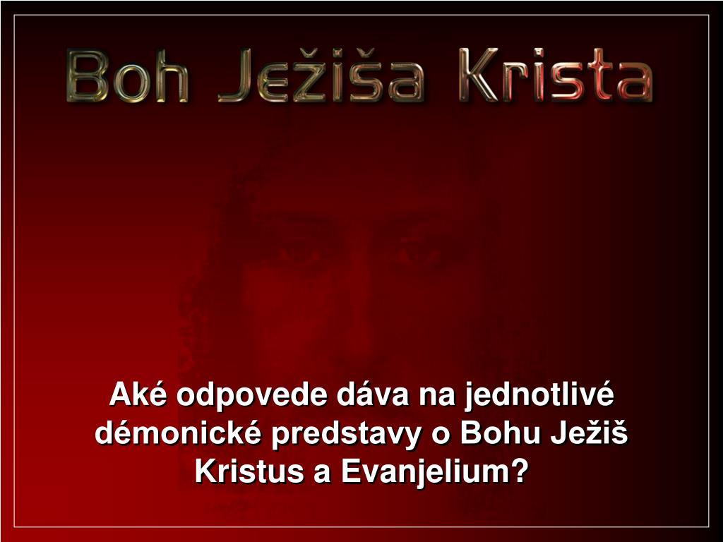 Aké odpovede dáva na jednotlivé démonické predstavy o Bohu Ježiš Kristus a Evanjelium?