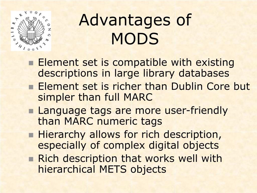 Advantages of MODS