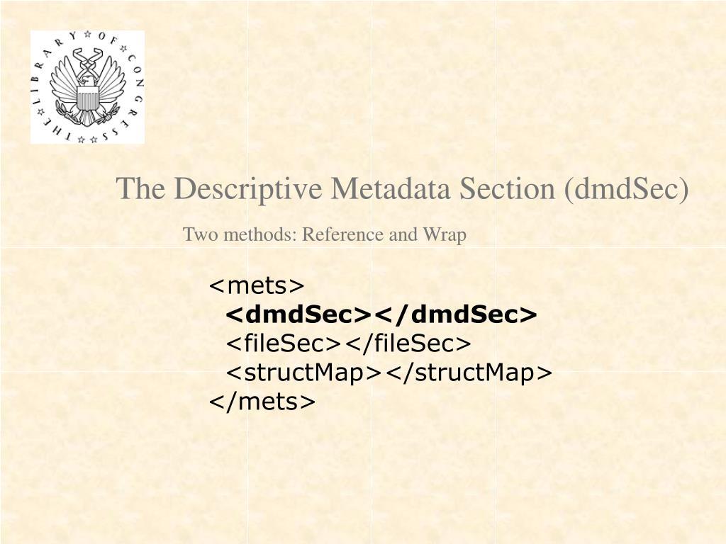 The Descriptive Metadata Section (dmdSec)