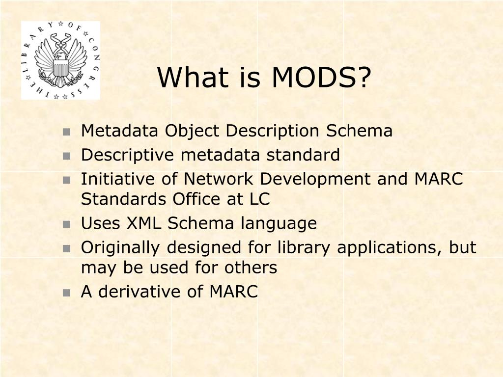 What is MODS?