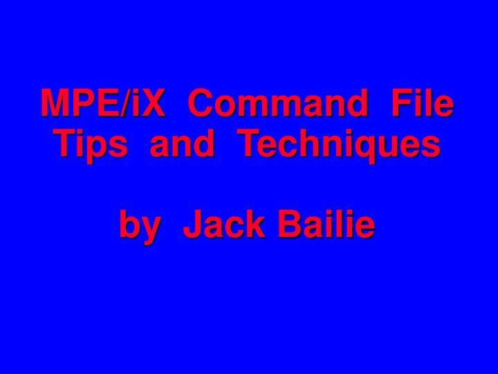 Mpe ix command file tips and techniques by jack bailie l.jpg