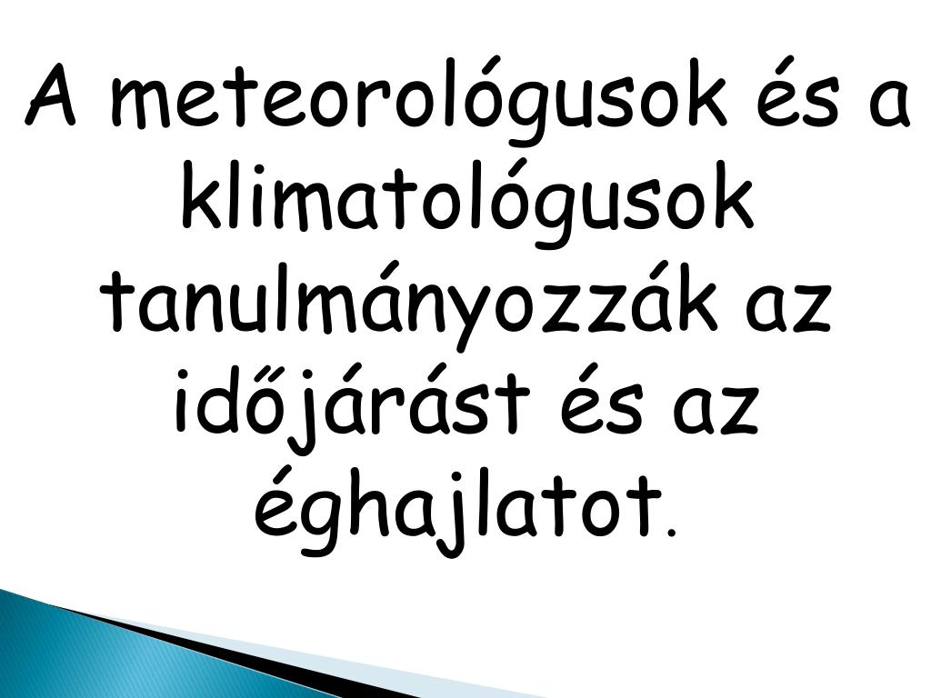 A meteorológusok és a klimatológusok tanulmányozzák az időjárást és az éghajlatot