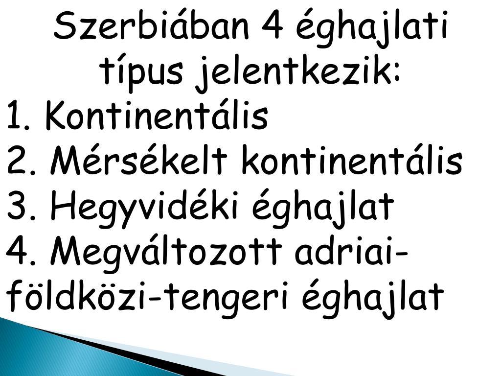 Szerbiában 4 éghajlati  típus jelentkezik: