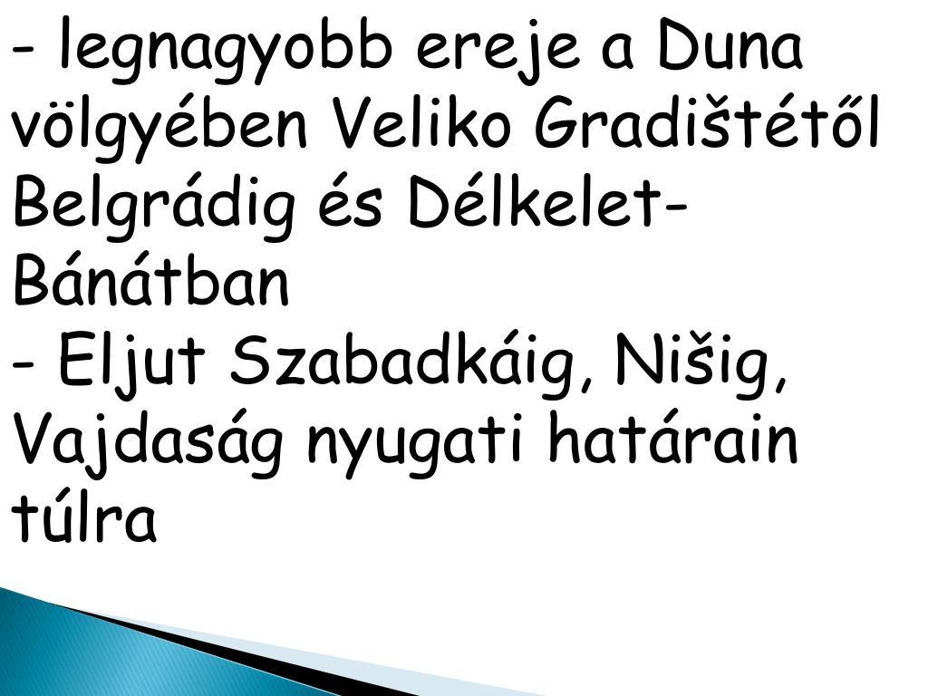 - legnagyobb ereje a Duna  völgyében