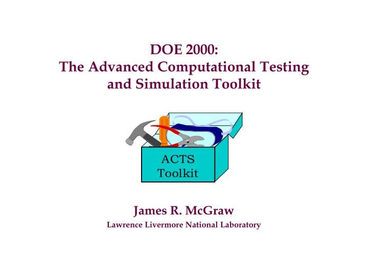 Doe 2000 the advanced computational testing and simulation toolkit l.jpg