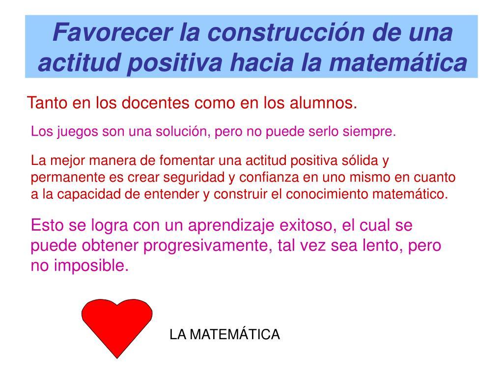 Favorecer la construcción de una actitud positiva hacia la matemática