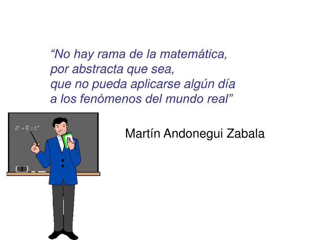 """""""No hay rama de la matemática,"""
