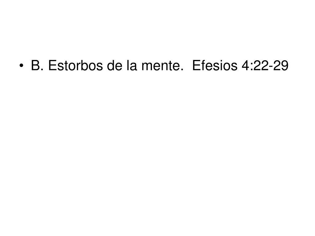 B. Estorbos de la mente.  Efesios 4:22-29