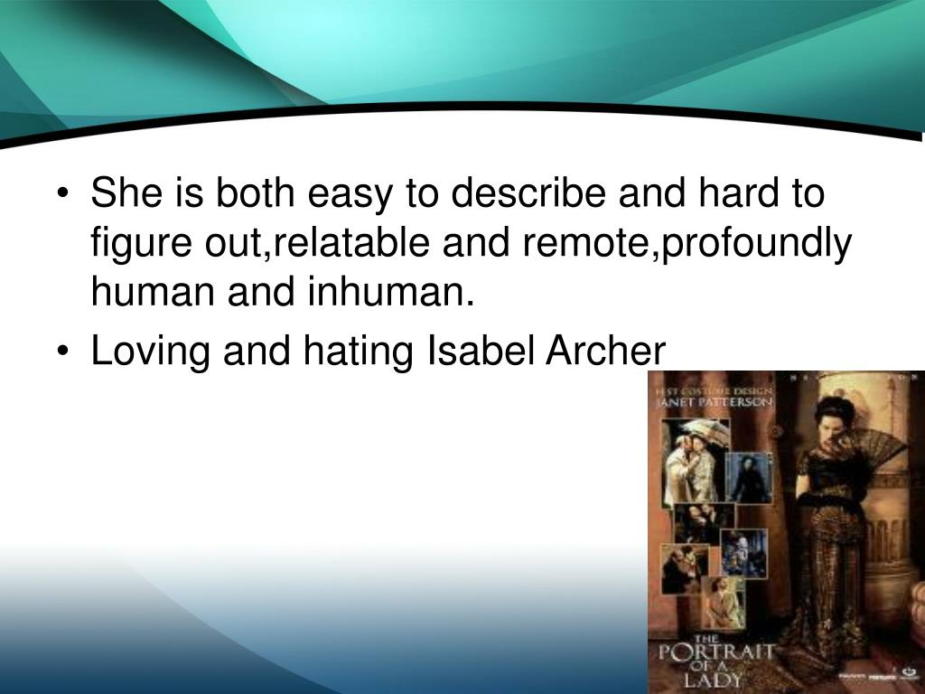 character analysis of isabel archer in the portrait of a lady Isabel archer's weaknesses of character in the portrait of a lady the story of isabel archer.