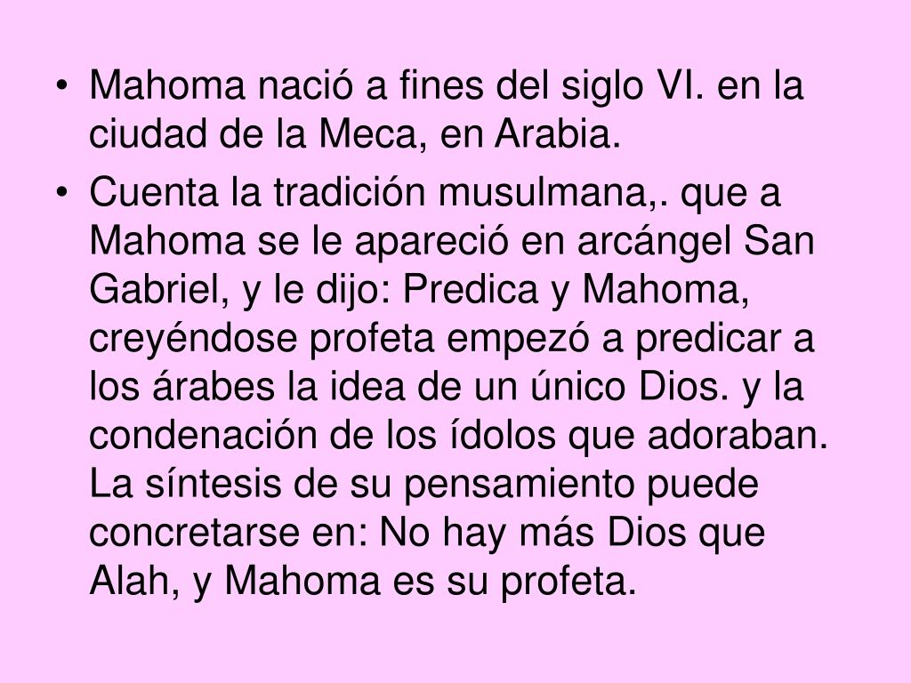 Mahoma nació a fines del siglo VI. en la ciudad de la Meca, en Arabia.