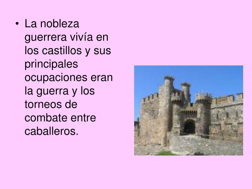 La nobleza guerrera vivía en los castillos y sus principales ocupaciones eran la guerra y los torneos de combate entre caballeros.