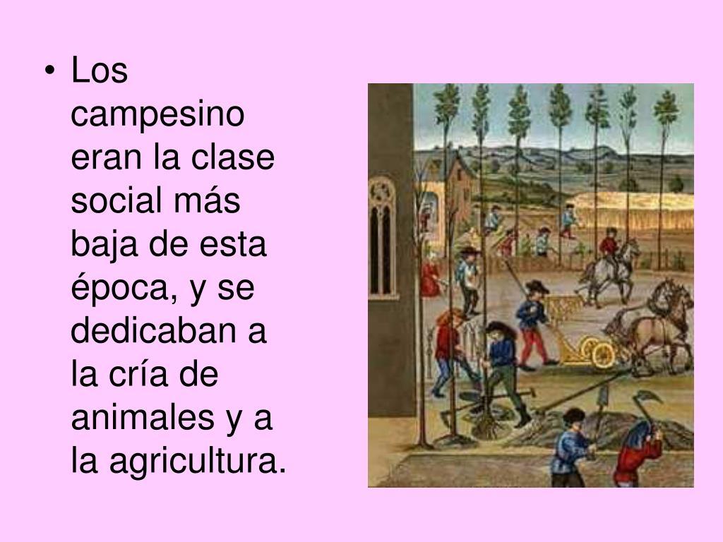 Los campesino eran la clase social más baja de esta época, y se dedicaban a la cría de animales y a la agricultura.