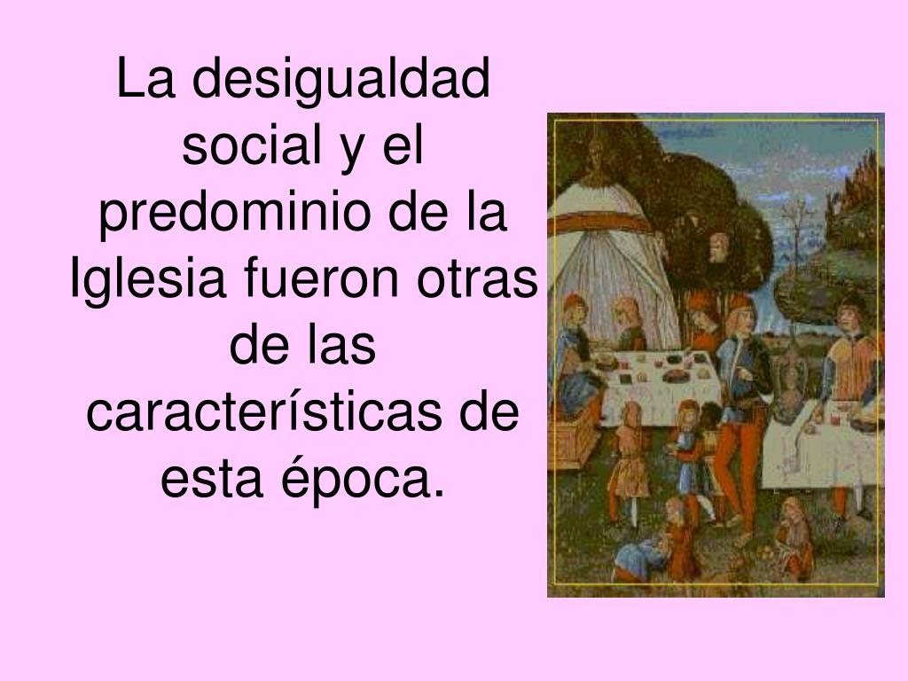 La desigualdad social y el predominio de la Iglesia fueron otras de las características de esta época.